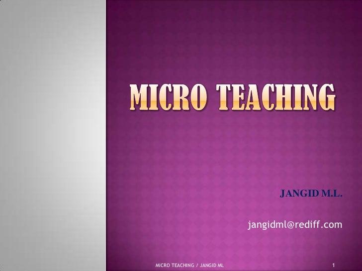 •JANGID   M.L.                             jangidml@rediff.comMICRO TEACHING / JANGID ML                     1