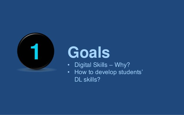 1 Goals • Digital Skills – Why? • How to develop students' DL skills?