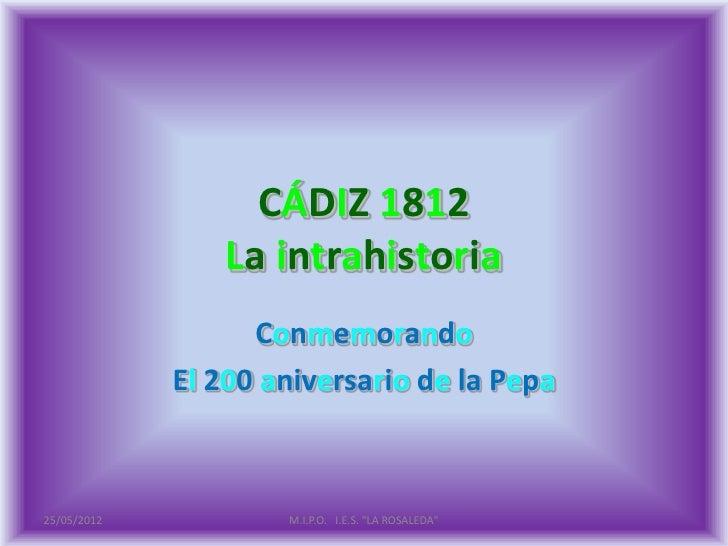 CÁDIZ 1812                 La intrahistoria                   Conmemorando             El 200 aniversario de la Pepa25/05/...