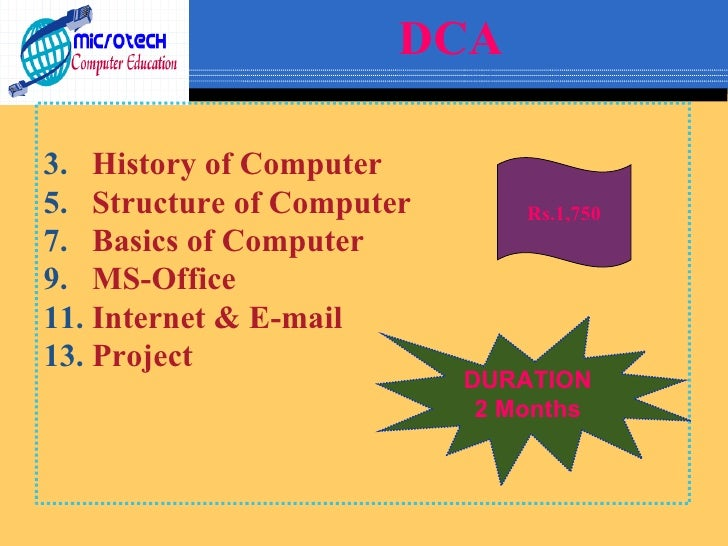 DCA <ul><li>History of Computer </li></ul><ul><li>Structure of Computer </li></ul><ul><li>Basics of Computer </li></ul><ul...