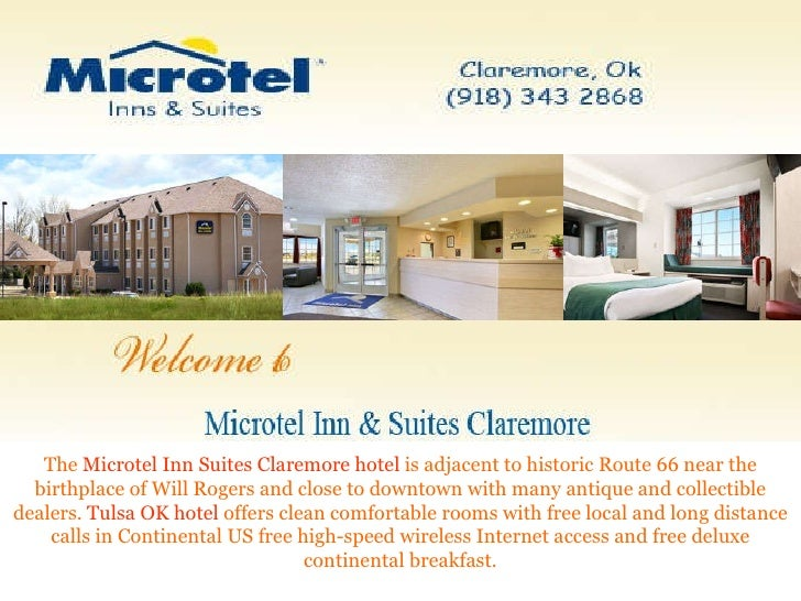 The  Microtel Inn Suites Claremore hotel  is adjacent to historic Route 66 near the birthplace of Will Rogers and close to...
