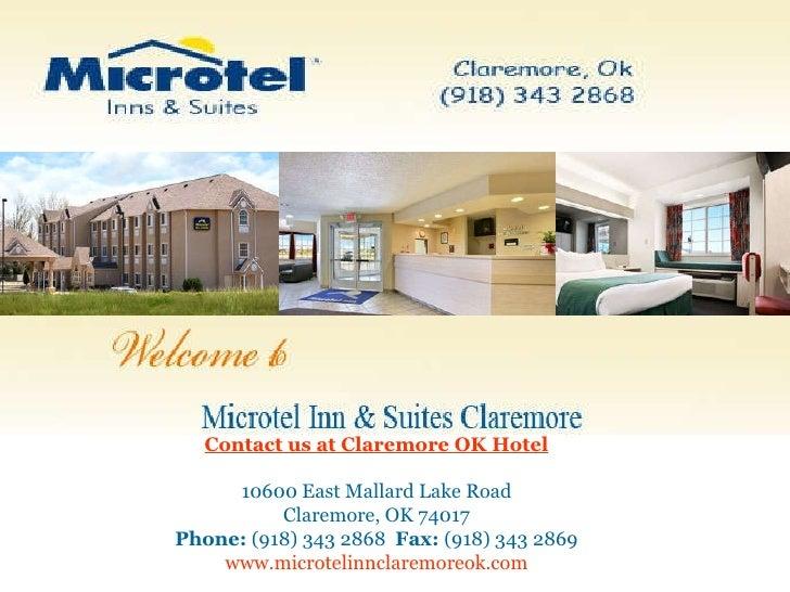 Contact us at Claremore OK Hotel 10600 East Mallard Lake Road Claremore, OK 74017 Phone: (918) 343 2868  Fax: (918) 343 ...