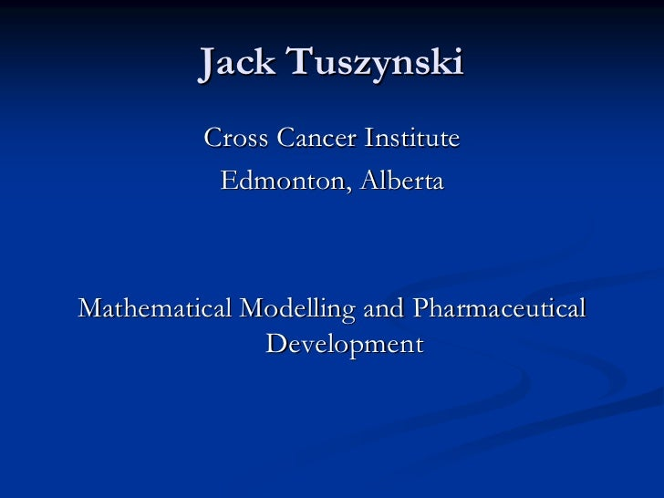 Jack Tuszynski          Cross Cancer Institute           Edmonton, AlbertaMathematical Modelling and Pharmaceutical       ...
