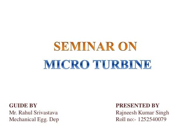 GUIDE BY Mr. Rahul Srivastava Mechanical Egg. Dep PRESENTED BY Rajneesh Kumar Singh Roll no:- 1252540079