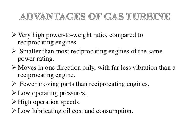 Very high power-to-weight ratio, compared to reciprocating engines.  Smaller than most reciprocating engines of the sam...