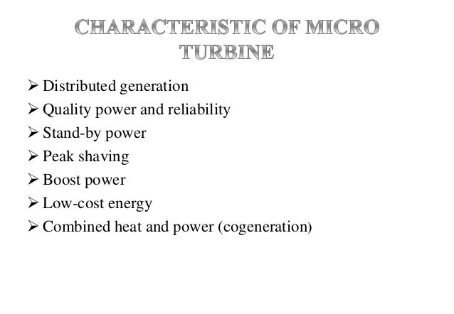 Micro turbine Cost Capital Cost $700-$1,100/kW O&M Cost $0.005-0.016/kW Maintenance Interval 5,000-8,000 hrs.