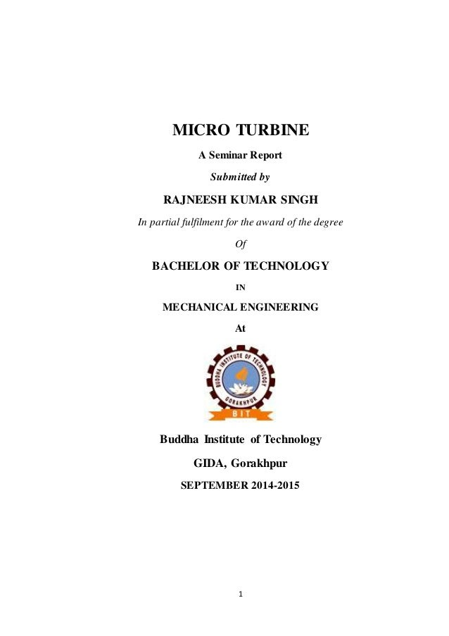 MICRO TURBINE  A Seminar Report  Submitted by  RAJNEESH KUMAR SINGH  In partial fulfilment for the award of the degree  Of...