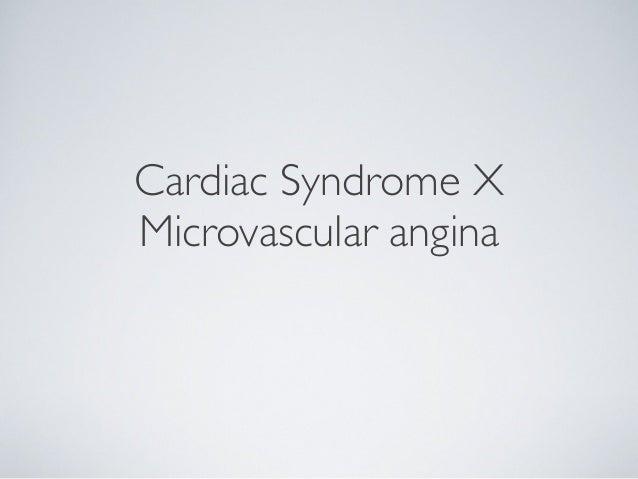 Cardiac Syndrome X Microvascular angina