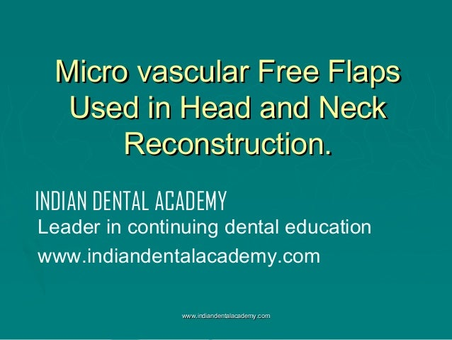 Micro vascular Free Flaps Used in Head and Neck Reconstruction. INDIAN DENTAL ACADEMY  Leader in continuing dental educati...
