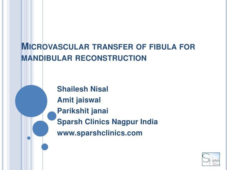 MICROVASCULAR TRANSFER OF FIBULA FORMANDIBULAR RECONSTRUCTION       Shailesh Nisal       Amit jaiswal       Parikshit jana...