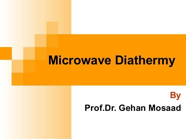 Microwave Diathermy By Prof.Dr. Gehan Mosaad