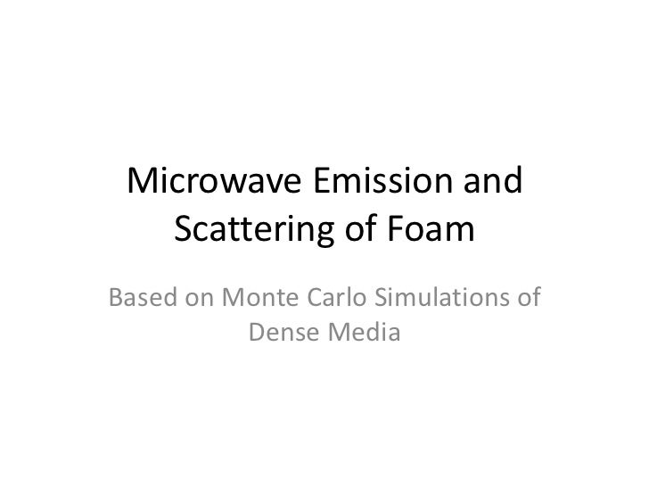 Microwave Emission and   Scattering of FoamBased on Monte Carlo Simulations of          Dense Media