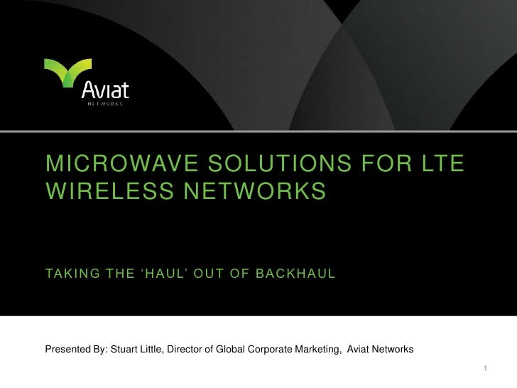 Microwave Solutions for LTE Wireless Networks<br />Presented By: Stuart Little, Director of Global Corporate Marketing, Av...