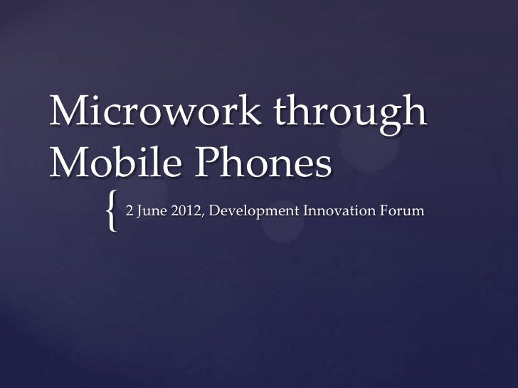 Microwork throughMobile Phones  {   2 June 2012, Development Innovation Forum