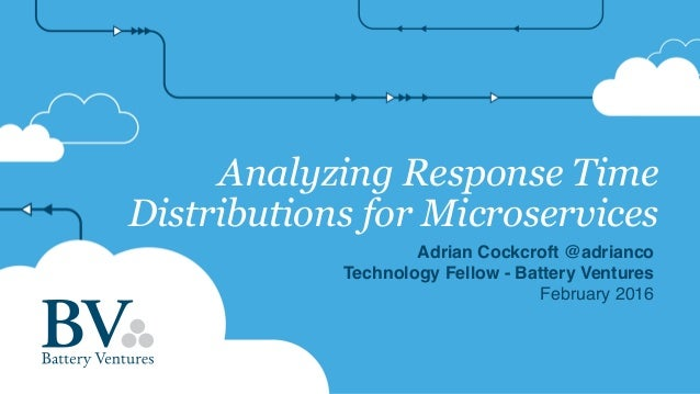 Analyzing Response Time Distributions for Microservices Adrian Cockcroft @adrianco Technology Fellow - Battery Ventures Fe...