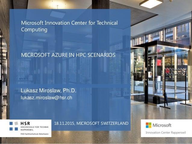 Microsoft Innovation Center for Technical Computing MICROSOFT AZURE IN HPC SCENARIOS Lukasz Miroslaw, Ph.D. lukasz.mirosla...