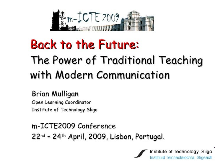 Back to the Future: The Power of Traditional Teaching with Modern Communication Brian Mulligan Open Learning Coordinator I...