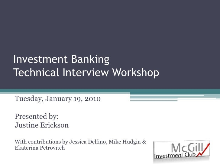 Investment BankingTechnical Interview Workshop<br />Tuesday, January 19, 2010<br />Presented by:<br />Justine Erickson<br ...
