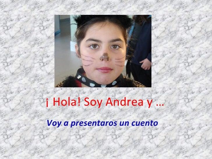 ¡ Hola! Soy Andrea y … Voy a presentaros un cuento