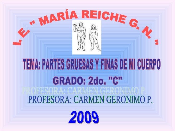 """I. E. """" MARÍA REICHE G. N. """" TEMA: PARTES GRUESAS Y FINAS DE MI CUERPO GRADO: 2do. """"C"""" PROFESORA: CARM..."""