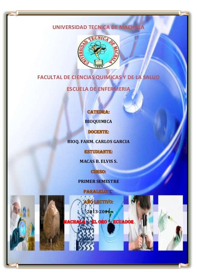 UNIVERSIDAD TECNICA DE MACHALA  FACULTAL DE CIENCIAS QUIMICAS Y DE LA SALUD ESCUELA DE ENFERMERIA  CATEDRA: BIOQUIMICA DOC...