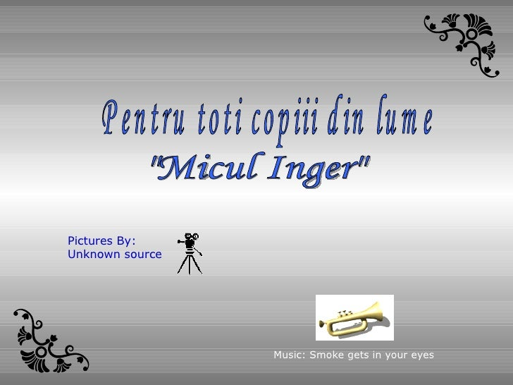 """Micul Inger"" Pentru toti copiii din lume Music: Smoke gets in your eyes Pictures By: Unknown source"