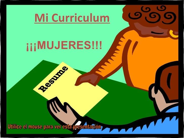 Mi Curriculum ¡¡¡MUJERES!!!   Utilice el mouse para ver esta presentación