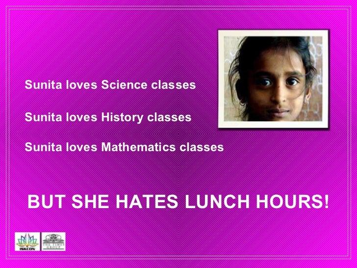 Sunita loves Science classes BUT SHE HATES LUNCH HOURS! Sunita loves History classes Sunita loves Mathematics classes