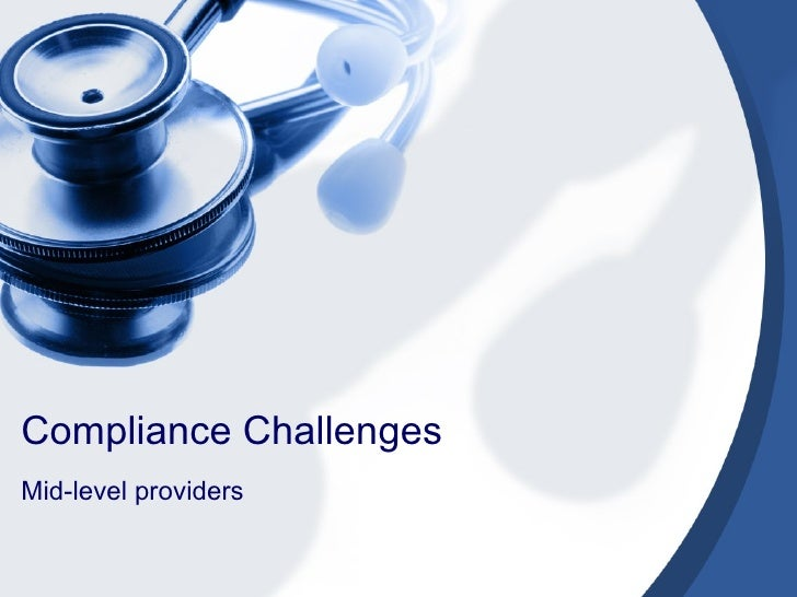 Compliance Challenges  Mid-level providers