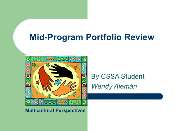 Mid-Program Portfolio Review By CSSA Student Wendy Alemán Multicultural Perspectives