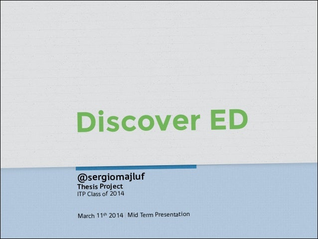 Discover ED @sergiomajluf Thesis Project ITP Class of 2014 ! March 11th 2014 | Mid Term Presentation