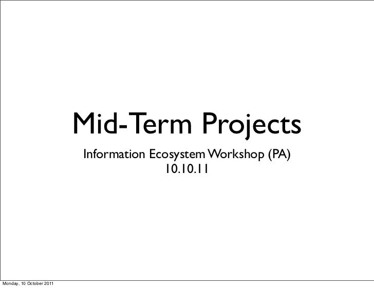 Mid-Term Projects                          Information Ecosystem Workshop (PA)                                        10.1...