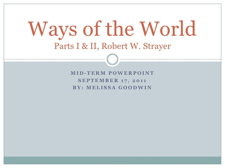 mId-termPowerpoint<br />September 17, 2011<br />By: Melissa Goodwin<br />Ways of the WorldParts I & II, Robert W. Strayer<...