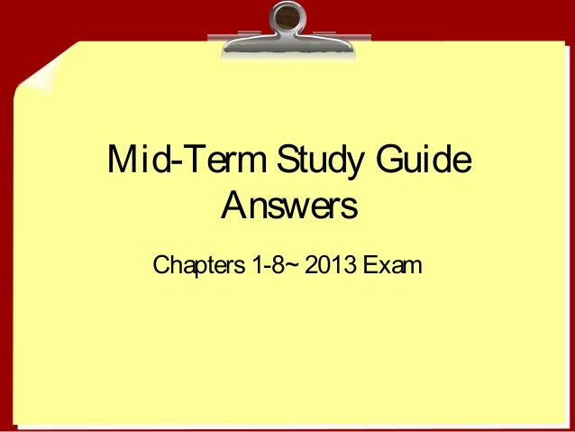 Mid-Term Study Guide      Answers  Chapters 1-8~ 2013 Exam