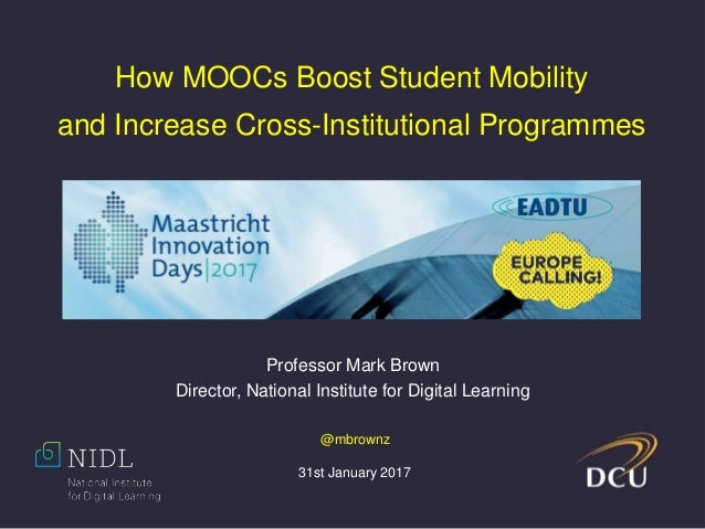 Professor Mark Brown Director, National Institute for Digital Learning How MOOCs Boost Student Mobility and Increase Cross...