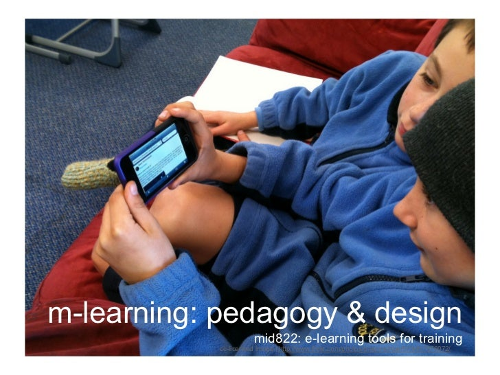 m-learning: pedagogy & design                       mid822: e-learning tools for training            cc-licensed image | h...