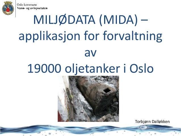 MILJØDATA (MIDA) – applikasjon for forvaltning av 19000 oljetanker i Oslo  Torbjørn Dalløkken