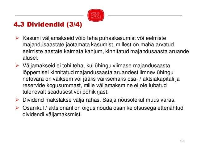  Osanikule makstakse dividende võrdeliselt tema osa nimiväärtusega. Põhikirjaga võib ette näha, et makstakse mittevõrdeli...