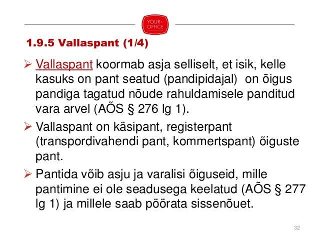 33 1.9.5 Vallaspant – käsipant (2/4)  Käsipandi alusel antakse panditud ese üle pandipidaja valdusse (AÕS § 281 lg 1). Kä...
