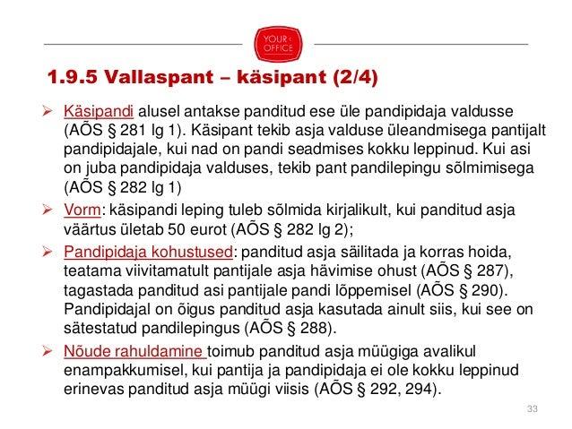 34 1.9.5 Vallaspant – registerpant, õiguste pant (3/4)  Registerpandiga võib koormata patenti, kaubamärki, tööstusdisaini...