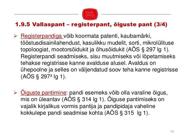 35 1.9.5 Vallaspant – kommertspant (4/4)  Kommertspant: äriregistrisse kantud ettevõtja poolt seatud pant oma vallasvaral...