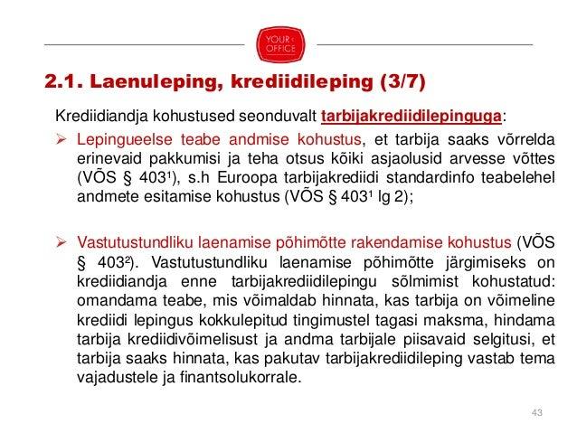  Nõuded tarbija avaldusele lepingu sõlmimiseks (s.h vormile ja sisule, VÕS § 404);  Krediidi kulukuse määr (VÕS § 406). ...