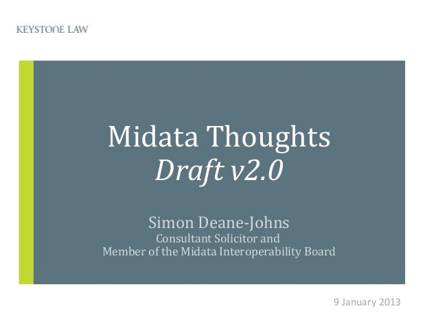 Midata Thoughts   Draft v2.0        Simon Deane-Johns        Consultant Solicitor andMember of the Midata Interoperability...