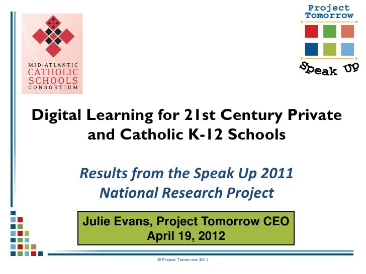 Digital Learning for 21st Century Private        and Catholic K-12 Schools      Results from the Speak Up 2011        Nati...