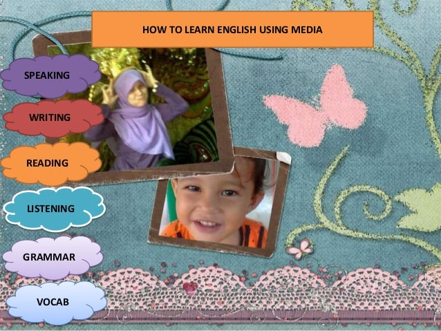 HOW TO LEARN ENGLISH USING MEDIA SPEAKING WRITING READING LISTENING GRAMMAR VOCAB