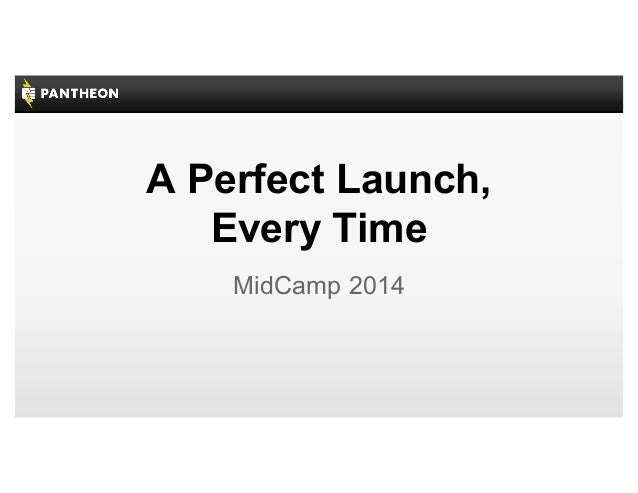 A Perfect Launch, Every Time MidCamp 2014