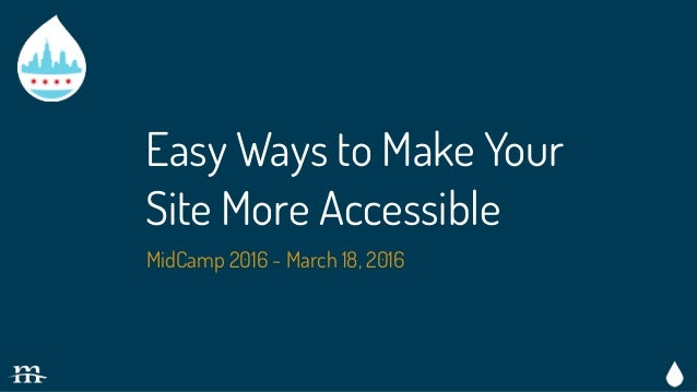 Easy Ways to Make Your Site More Accessible MidCamp 2016 - March 18, 2016