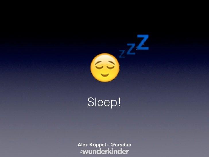 💤   Sleep!Alex Koppel - @arsduo