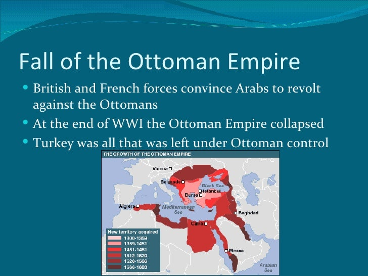 fall of the ottoman empire Such as many other empires, the ottoman empire seems to come from nowhere probably the rise of a hegemonic power depends on the vacuum of power that previous - old and dying - state structures leave behind.