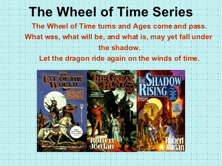 The Wheel of Time Series <ul><li>The Wheel of Time turns and Ages come and pass. </li></ul><ul><li>What was, what will be,...